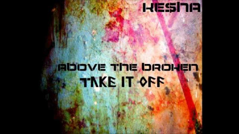 Above The Broken - Take it Off (Ke$ha Cover)