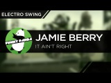 ElectroSWING Jamie Berry - It Aint Right