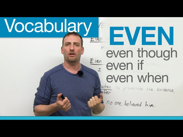 English Vocabulary - EVEN: even though, even if, even when...