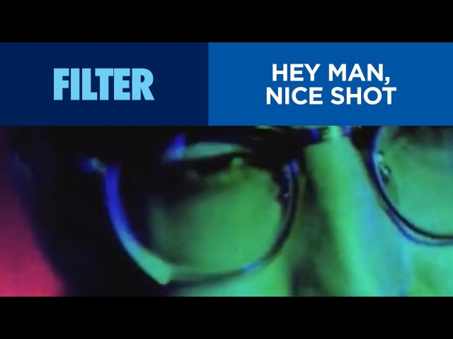 Filter - Hey Man, Nice Shot (Official Video) HD
