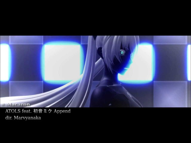 【MMD PV】 Macaron 【初音ミク Append】