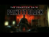 Metal Gear Solid V Phantom Pain - Paint it Black - Music Video HD