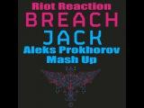 Riot Reaction &amp Breach - Jack (Aleks Prokhorov Mash-Up rework)