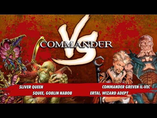 Commander Versus Series: Sliver Queen v. Squee v. Ertai v. Greven Il-Vec [MTG Multiplayer]