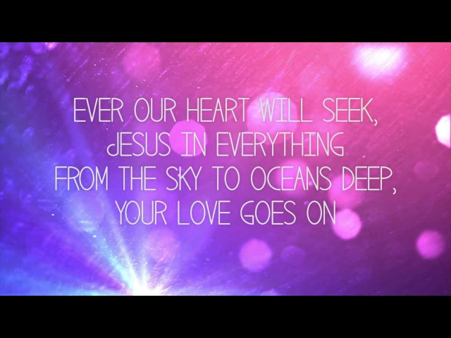 Hillsong Young Free - Love Goes On - Worship Lyric Video