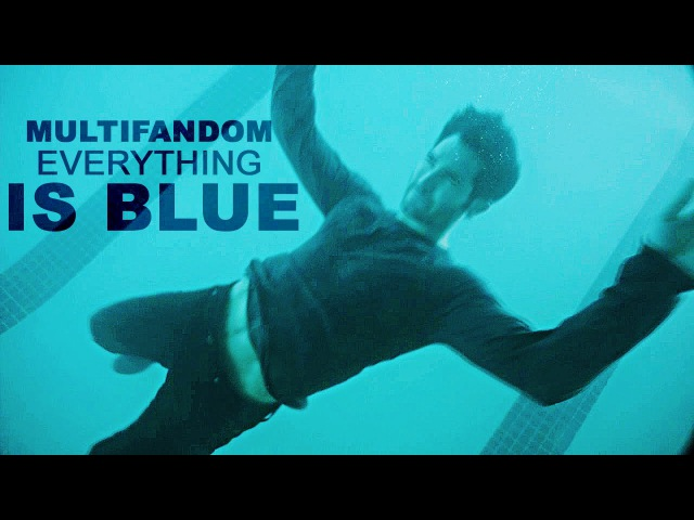 Multifandom || Everything is blue [For Anna Towl]
