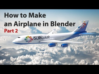 Blender Tutorial: How to Make an Airplane Part 2/2