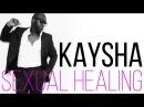 Kaysha - Sexual Healing [Audio]