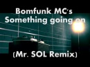 Bomfunk MC's - Something going on (Mr. SOL Remix)