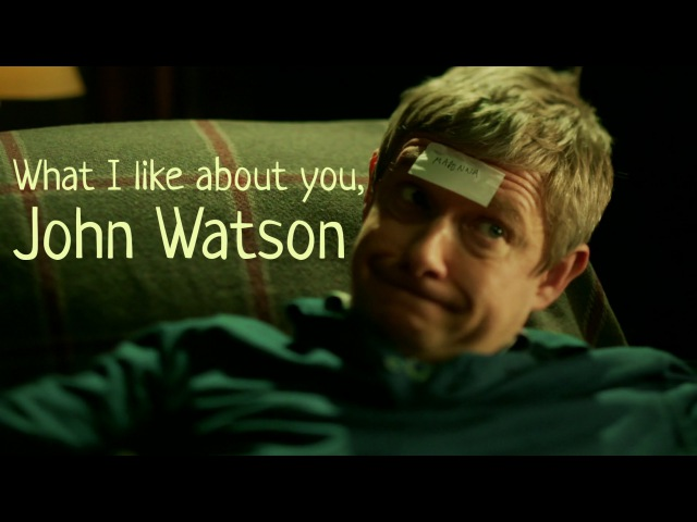 What I like about you, John Watson | Sherlock BBC