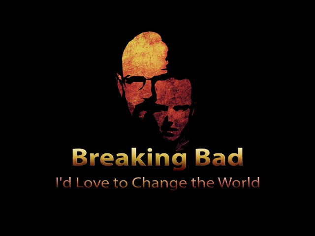 Breaking Bad || I'd Love to Change the World | Tribute