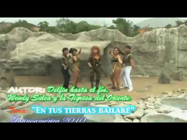 Delfín Hasta El Fin, La Tigresa Del Oriente y Wendy Sulca - En Tus Tierras Bailaré