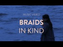 BRAIDS IN KIND Official Music Video