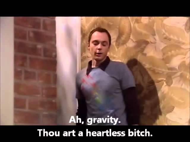 Ah gravity thou art a heartless bitch