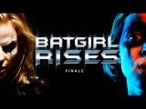 Batgirl Rises - Finale (May 4th, 2015)