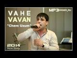 Vahe VAVAN - Chem Uzum NEW 2014 Armenian Music