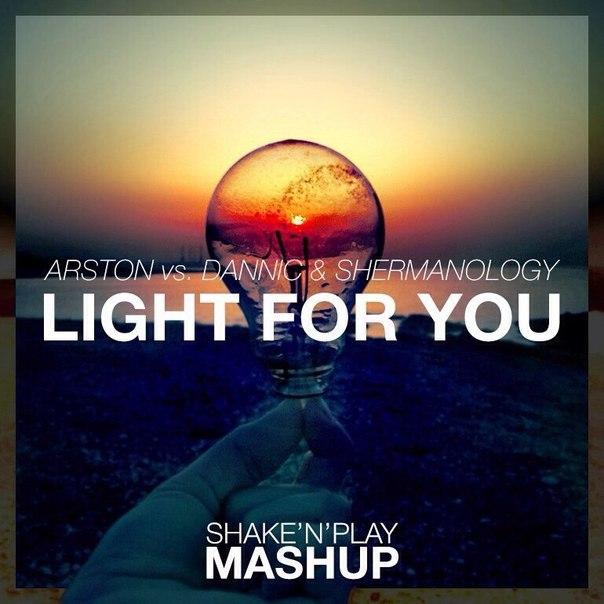 Arston vs. Dannic & Shermanology – Light For You (Shake'N'Play Mashup)