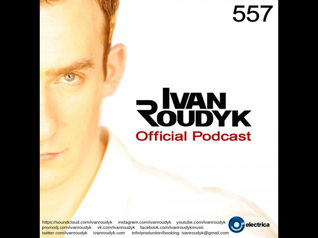 Ivan Roudyk-Electrica 557(Weekly Dance Music Podcast)