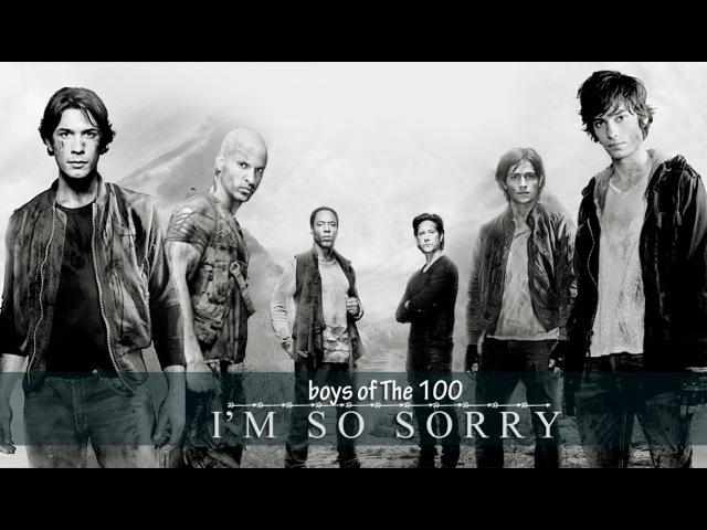 ► Boys Of The 100 || I'm So Sorry