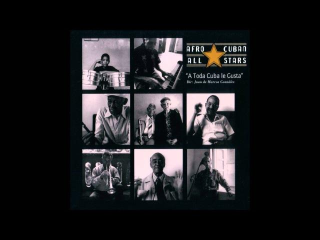 Afro-Cuban All Star - A Toda Cuba Le Gusta [Full Album]