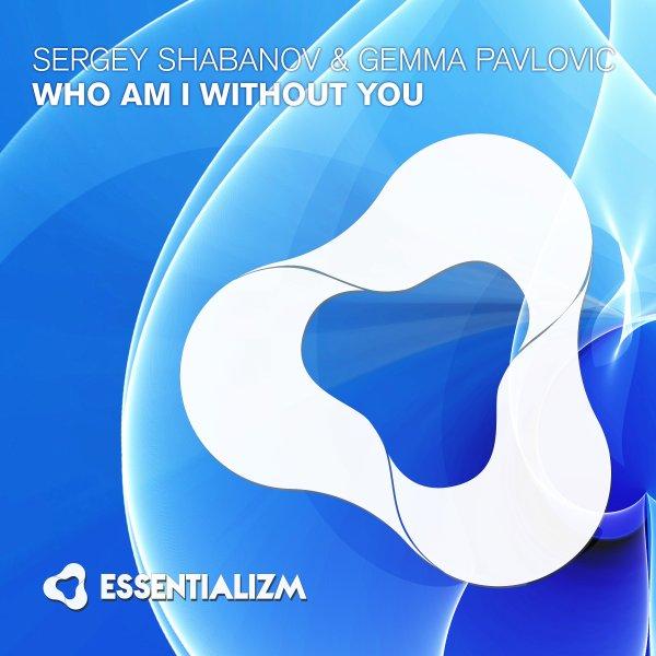 Sergey Shabanov & Gemma Pavlovic - Who Am I Without You (Original Mix)