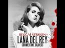 Lana Del Rey - Summertime Sadness [ReggaeVersion]