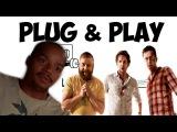 Plug amp Play - Чо происходит Монтаж