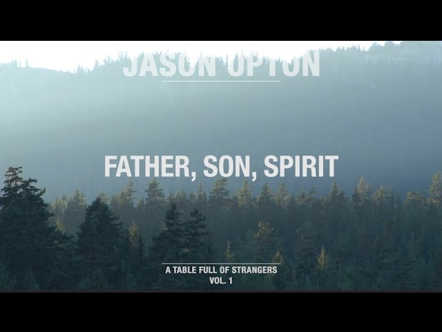 Father, Son, Spirit (Official Lyric Video) A Table Full Of Strangers Jason Upton