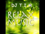 DJ T.I.M - Relax Music (chill &amp lounge 2015)