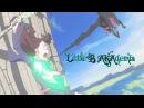 Little Witch Academia 「 AMV 」 Little B AKAdemia