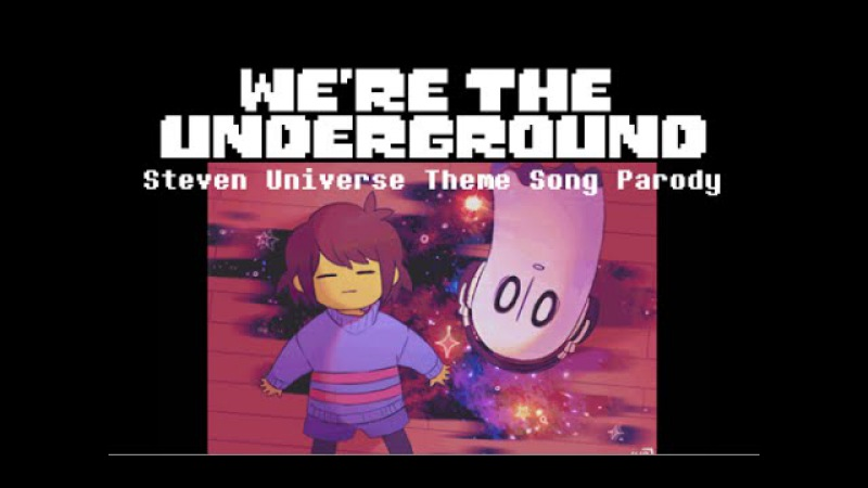【Undertale】Were the Underground (We Are The Crystal Gems Parody)【Steven Universe】
