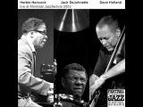 Herbie Hancock, Dave Holland &amp Jack DeJohnette - One Finger Snap (Montr