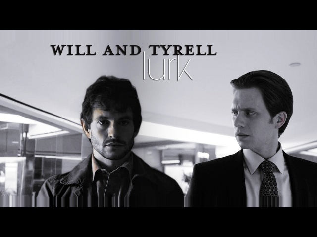 Will Graham Tyrell Wellick || Lurk