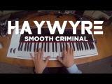 Haywyre - Smooth Criminal