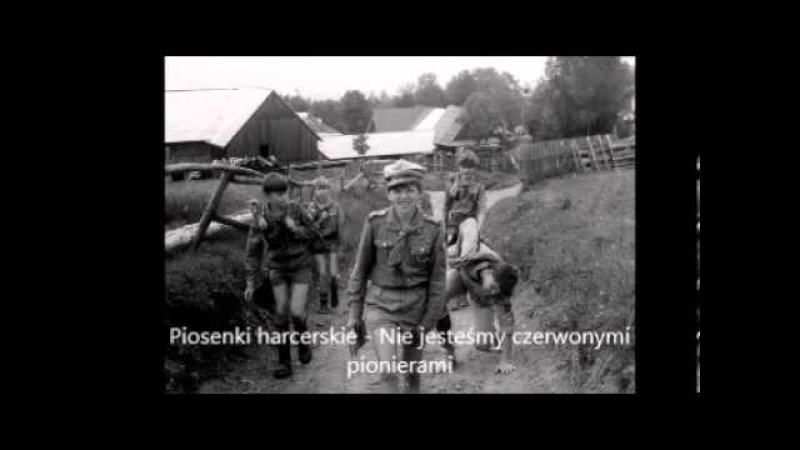 Nie jesteśmy czerwonymi pionierami - Piosenka harcerska - Chwyty - Tekst