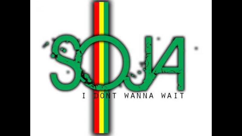 SOJA - I Dont Wanna Wait