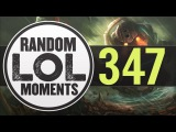 Random LoL Moments | Episode 347 (League of Legends)