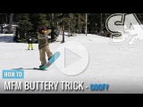 How to MFM Butter - (Goofy) Snowboard Addiction Free Tutorial Section
