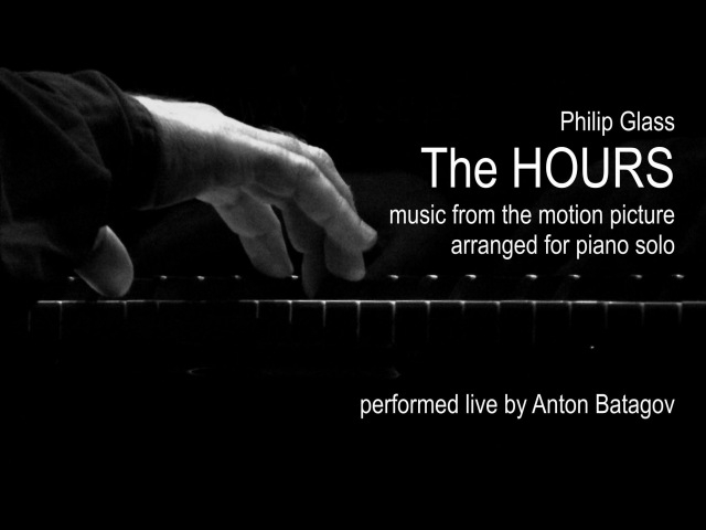 Philip Glass The HOURS performed live by Anton Batagov piano
