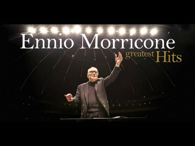 Ennio Morricone - The Best of Ennio Morricone - Greatest Hits (High Quality Audio)