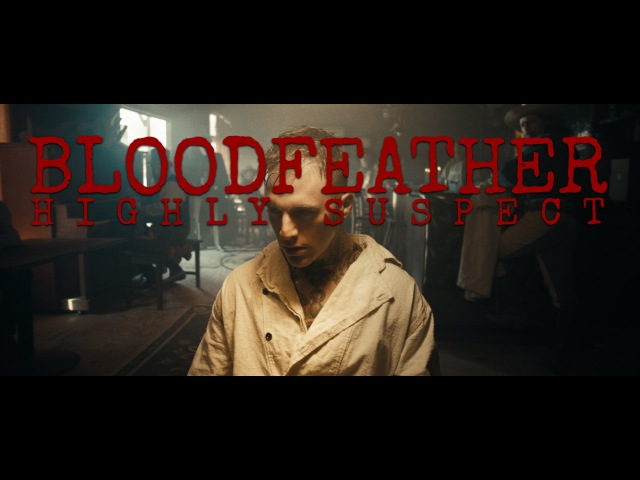 Highly Suspect - Bloodfeather [Official Video]
