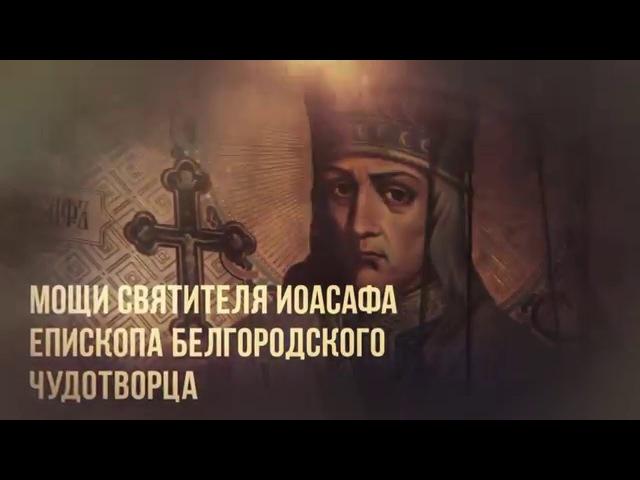 «Святыни Белгородчины». Мощи святителя Иоасафа епископа Белгородского чудотво ...