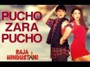 Pucho Zara Pucho Video Song Raja Hindustani Aamir Khan Karisma Kapoor