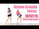 Ariana Grande_ Focus _Waveya Choreography