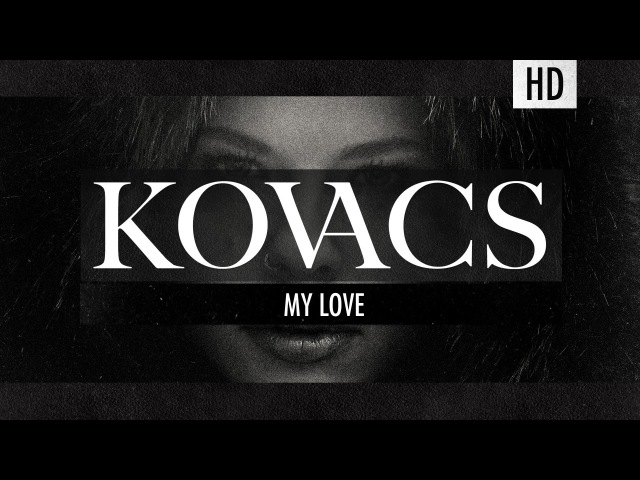 Kovacs - My Love (Official Lyric Video)