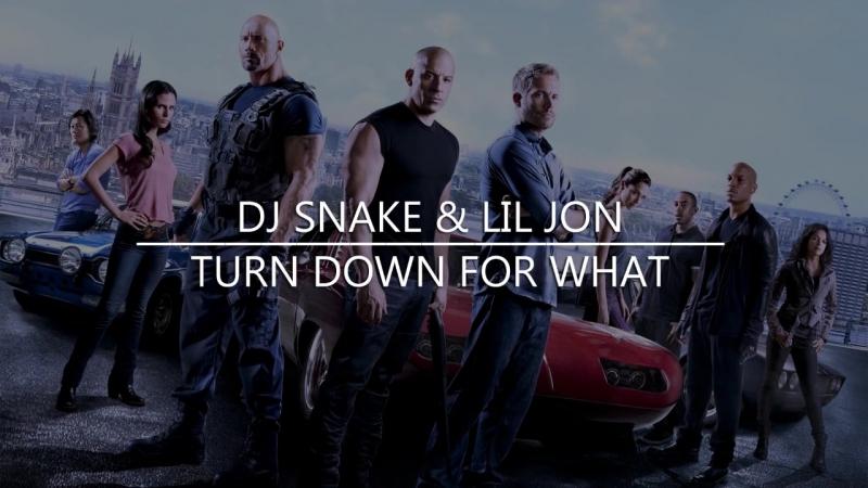 Dj Snake Lil Jon - Turn Down For What - Fast And Furios