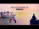 The Locations Of Masaan Making Video Releasing 24 July 2015
