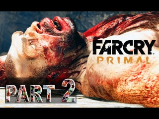 Far Cry Primal/Walkthrough PART 2/Gameplay/Прохождение