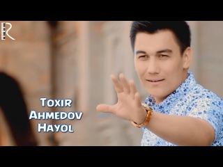 Toxir Ahmedov - Hayol   Тохир Ахмедов - Хаёл
