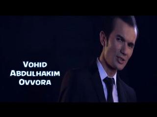 Vohid Abdulhakim - Ovvora | Вохид Абдулхаким - Оввора